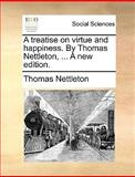 A Treatise on Virtue and Happiness by Thomas Nettleton, a New Edition, Thomas Nettleton, 1140964224