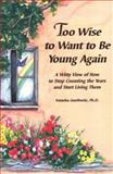 Too Wise to Want to Be Young Again, Natasha Josefowitz, 0883964228