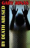 By Death Abused, Gary Jonas, 1492264229