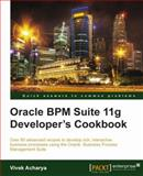 Oracle BPM Suite 11g Developer's Cookbook, Vivek Acharya, 1849684227