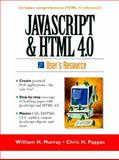 JavaScript and HTML 4. 0 User's Resource, Murray, William H. and Pappas, Chris H., 013977422X