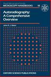 Autoradiography : A Comprehensive Overview, Baker, John R., 0198564228