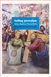 Selling Jerusalem : Relics, Replicas, Theme Parks, Wharton, Annabel Jane, 0226894223