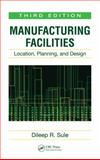 Manufacturing Facilities : Location, Planning, and Design, Sule, Dileep R. and Sule, D. R., 1420044222