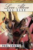 Love above All Else, Paul Swartz, 1438964226