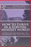 How to Thrive in a Survival Mindset World, Donna DeVane, 1463784228