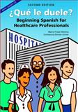 ¿Qué le Duele? : Beginning Spanish for Healthcare Professionals, Second Edition, Fraser-Molina, Maria J. and Gomez-Joines, Constanza, 1594604223