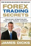 Forex Trading Secrets : Trading Strategies for the Forex Market, Dicks, James, 007166422X