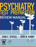 Psychiatry Test Preparation and Review Manual, Spiegel, John C. and Kenny, John M., 0323044220