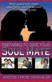 Preparing to Date Your Soulmate, Winston T. Jackson, 0989974227