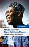 The Yoruba and Ethnic Politics in Modern Nigeria : Obafemi Awolowo and Corporate Agency, Adebanwi, Wale, 1107054222