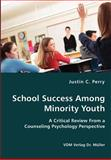 School Success among Minority Youth- a Critical Review from a Counseling Psychology Perspective, Justin Perry, 3836424223