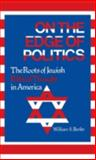 On the Edge of Politics : The Roots of Jewish Political Thought in America, Berlin, William S., 0313204225