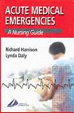 Acute Medical Emergencies : A Nursing Guide, Harrison, Richard and Daly, Lynda, 0443064229