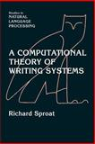 A Computational Theory of Writing Systems, Sproat, Richard, 0521034221