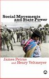 Social Movements and State Power : Argentina, Brazil, Bolivia, Ecuador, Petras, James F. and Veltmeyer, Henry, 0745324223