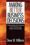 Making Better Business Decisions : Understanding and Improving Critical Thinking and Problem Solving Skills, Williams, Steve W., 0761924221