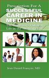 Prescription for a Successful Career in Medicine : Essentials for Anyone who Is Contemplating Or, Jean Daniel Francois M.D, Dr Jean Daniel Francois, 0982314221
