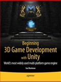 Beginning 3D Game Development with Unity : World's Most Widely Used Multi-Platform Game Engine, Blackman, Sue, 1430234229
