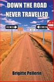 Down the Road Never Travelled, Brigitte Pellerin, 1550024221