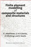 Finite Element Modeling of Composite Materials and Structures, F L Matthews, G A O Davies, D Hitchings, C Soutis, 1855734222
