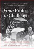 From Protest to Challenge Vol. 6 : A Documentary History of African Politics in South Africa, 1882-1990 - Challenge and Victory, 1980-1990, Gerhart, Gail M. and Glaser, Clive L., 0253354226