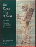 The Royal City of Susa : Ancient Near Eastern Treasures in the Louvre, , 0810964228