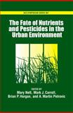 The Fate of Nutrients and Pesticides in the Urban Environment, Nett, Mary T.   and Carroll, Mark J., 0841274223