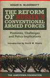 The Reform of Russia's Conventional Armed Forces 9780983084228