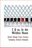 'C Q' or, in the Wireless House, Arthur Cheney Train, 1103384228