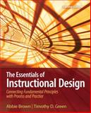 The Essentials of Instructional Design : Connecting Fundamental Principles with Process and Practice, Brown, Abbie and Green, Timothy D., 0135084229