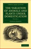 The Variation of Animals and Plants under Domestication, Darwin, Charles, 1108014224