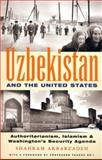 Uzbekistan and the United States : Authoritarianism, Islamism and Washington's New Security Agenda, Akbarzadeh, Shahram, 1842774220