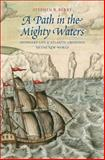 A Path in the Mighty Waters : Shipboard Life and Atlantic Crossings to the New World, Berry, Stephen R., 030020423X