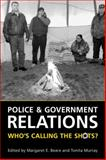 Police and Government Relations : Who's Calling the Shots?, Beare, Margaret E., 0802094236