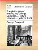 The Philosophy of Rhetoric by George Campbell, In, Campbell, George, 1140894234