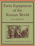 Farm Equipment of the Roman World, White, K. D., 0521134234