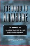 The Road to Nowhere : The Genesis of President Clinton's Plan for Health Security, Hacker, Jacob S., 0691044236