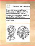 Theocriti, Moschi and Bionis Idyllia, Græcè and Latinè Poetis Ex Latinis Illustrata, Notulis Quibusdam Interjectis Operâ and Studio Thomæ Martin, Theocritus, 1140954237