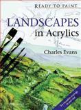 Landscapes in Acrylics, Charles Evans, 1844484238