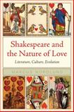 Shakespeare and the Nature of Love : Literature, Culture, Evolution, Nordlund, Marcus, 0810124238