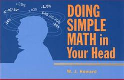 Doing Simple Math in Your Head, W. J. Howard, 1556524234