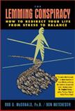 Lemming Conspiracy : How to Redirect Your Life from Stress to Balance, Hutcheson, Don and McDonald, Bob D., 1563524236