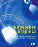 Networked Graphics : Building Networked Games and Virtual Environments, Steed, Anthony and Oliveira, Manuel Fradinho, 0123744237
