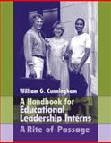 Handbook for Educational Leadership Interns : A Rite of Passage, Cunningham, William G., 0205464238