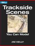 Trackside Scenes You Can Model, Jim Kelly, 0890244235