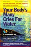 Your Body's Many Cries for Water : You Are Not Sick, You Are Thirsty: Don't Treat Thirst with Medications, Batmanghelidj, F., 0962994235