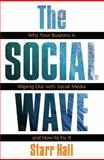 The Social Wave : Why Your Business Is Wiping Out with Social Media and How to Fix It, Hall, Starr, 1599184230