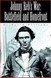 Johnny Reb's War : Battlefield and Homefront, Williams, David, 1893114236