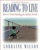 Reading to Live : How to Teach Reading for Today's World, Wilson, Lorraine, 0325004234